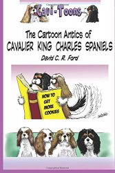 Cavi-Toons: The Cartoon Antics of Cavalier King Charles Spaniels: The Humorous Side of Two Cavaliers