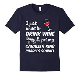 Men's I Just Want To Drink Wine & Pet My Cavalier King Charles Spaniel Funny Dog Lover T-Shirt 2XL Navy