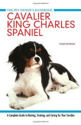 Cavalier King Charles Spaniel: A Complete Guide to Raising, Training, and Caring for Your Cavalier (Pet Owner's Handbook)