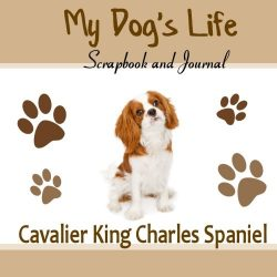 My Dog's Life Scrapbook and Journal Cavalier King Charles Spaniel: Photo Journal, Keepsake Book and Record Keeper for your dog