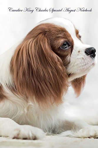 Cavalier King Charles Spaniel August Notebook Cavalier King Charles Spaniel Record, Log, Diary, Special Memories, To Do List, Academic Notepad, Scrapbook & More