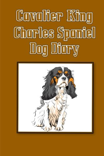 Cavalier King Charles Spaniel Dog Diary (Dog Diaries): Create a dog scrapbook, dog diary, or dog journal for your dog (Blank Book)