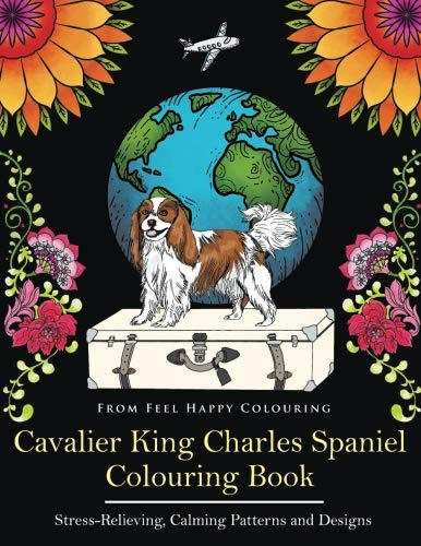 Cavalier King Charles Spaniel Colouring Book: Fun Cavalier King Charles Spaniel Coloring Book for Adults and Kids 10+