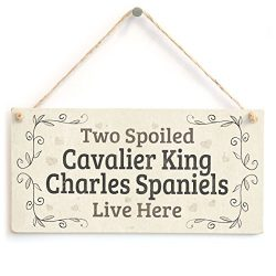 Two Spoiled Cavalier King Charles Spaniels Live Here – Lovely Small Dog Sign/Plaque for Spaniel Dog Gifts