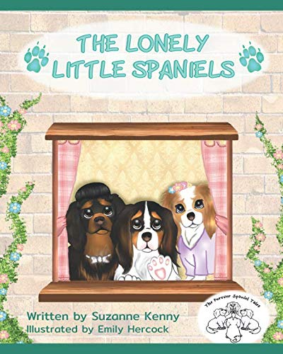 The Lonely Little Spaniels: Cavalier King Charles Spaniels (The Forever Spaniel Tales)