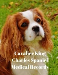 Cavalier King Charles Spaniel Medical Records: Track Medications, Vaccinations, Vet Visits and More