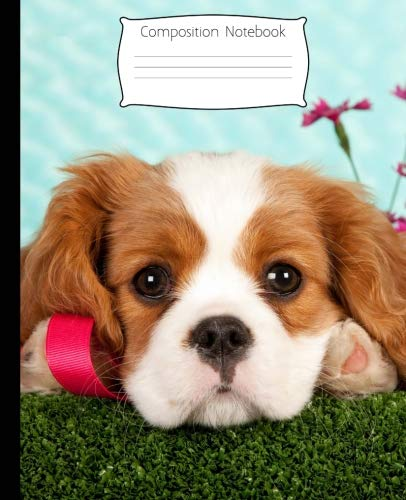 Composition Notebook: Adorable King Charles Cavalier Spaniel Puppy Journal Notebook Wide Ruled 7.5 x 9.25 in, 100+ pages book for girls, kids, school, students and teachers